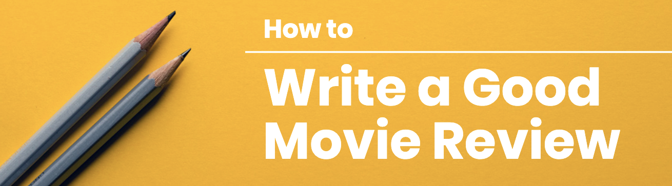 How to Write a Good Movie Review