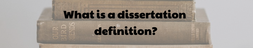What is a dissertation definition